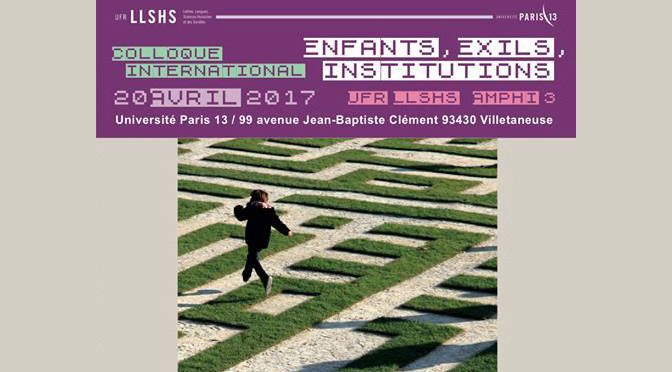 Colloque international : ENFANTS, EXILS, INSTITUTIONS